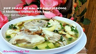 SUP IKAN AYAM-AYAM @ JEBONG ( Abalistes Stellaris Fish Soup )Resepi Chef Alexiswandy .. Hi yall.. as you know today I cook one of my favourite fish ( ikan ...
