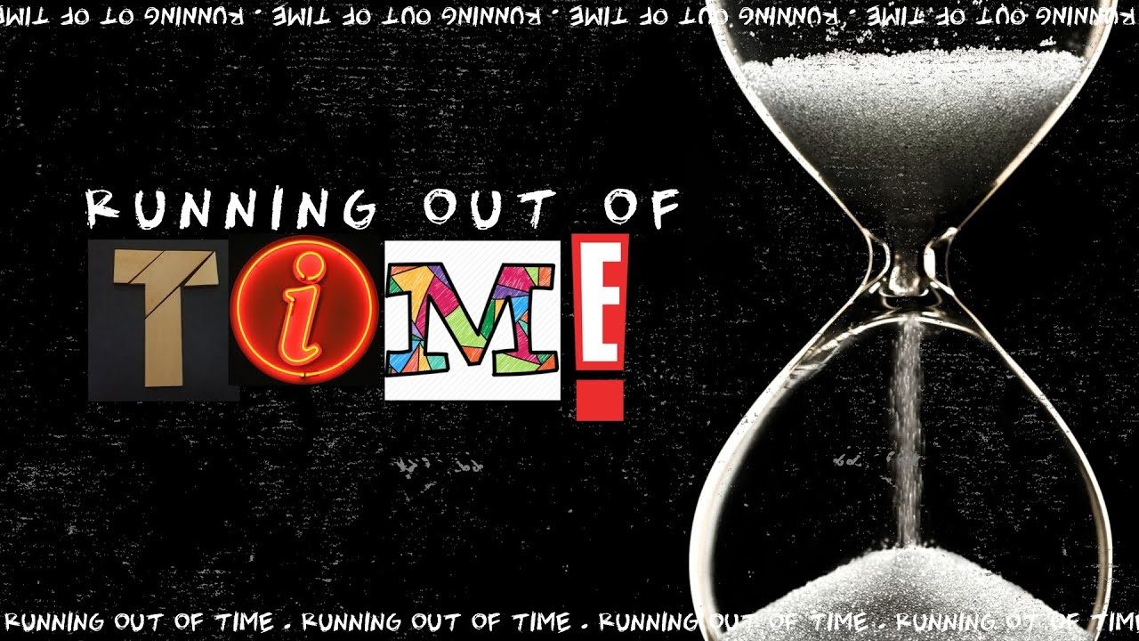 """""""Running Out of Time"""" Part 2 Subtitle: Making the Most of this Moment"""