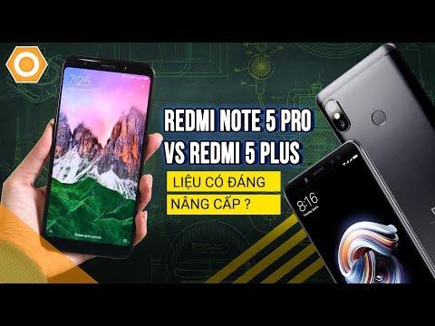 So sánh hiệu năng Xiaomi Redmi Note 5 Pro vd Redmi 5 Plus: Liệu có đáng nâng cấp