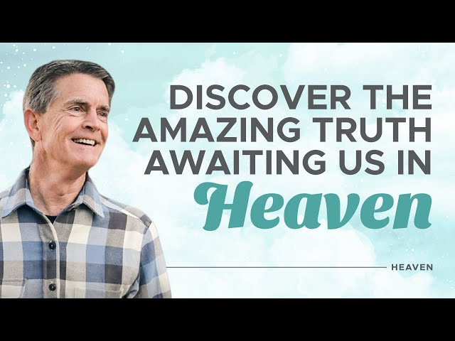 Discover the Amazing Truth of Heaven - Heaven - Chip Ingram