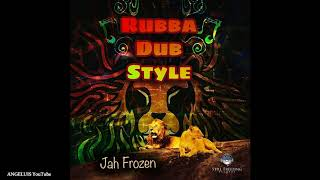 Jah Frozen - Rubba Dub Style (Still Freezing Records) Release 2019