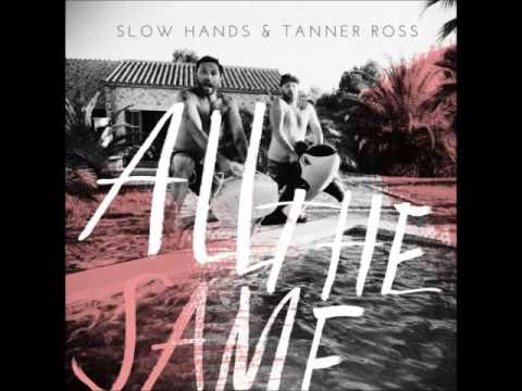 Tanner Ross & Slow Hands - All The Same (Original Mix)