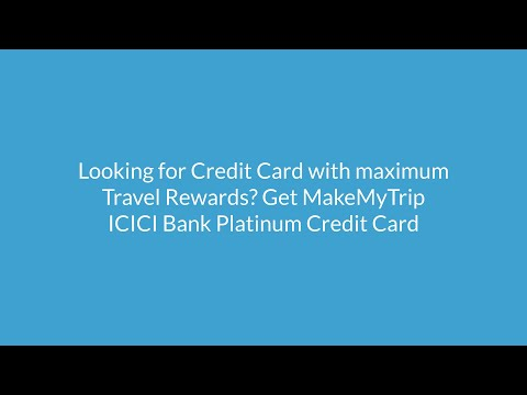 looking-for-credit-card-with-maximum-travel-rewards?-get-makemytrip-icici-bank-platinum-credit-card