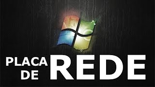 Como ativar a placa de rede - Windows 7