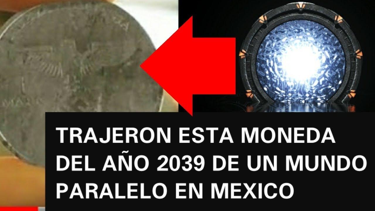 UN VIAJERO DEL TIEMPO DE MEXICO Y LA MONEDA DEL AÑO 2039 PERO DE UN MUNDO PARALEO