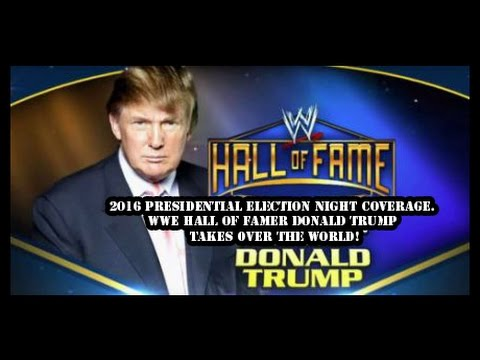 2016 PRESIDENTIAL ELECTION NIGHT COVERAGE. WWE HALL OF FAMER DONALD TRUMP TAKES OVER THE WORLD!