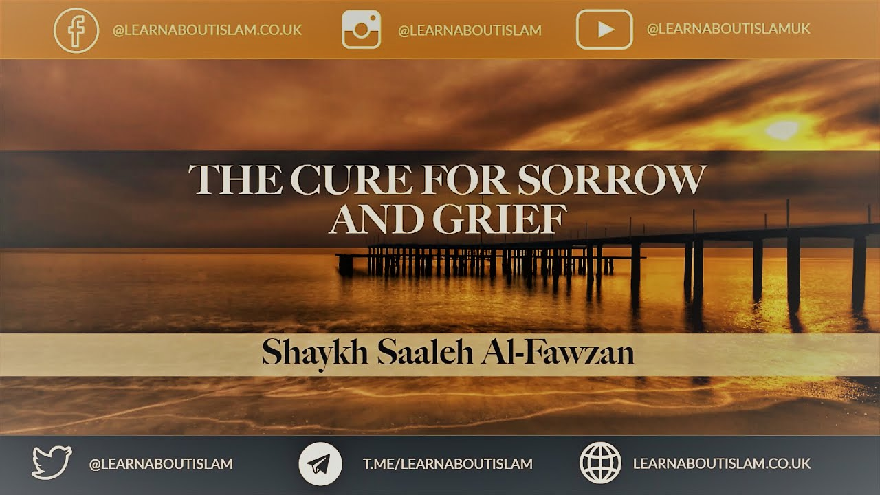 The Cure for Sorrow and Grief - Shaykh Saaleh Al-Fawzaan