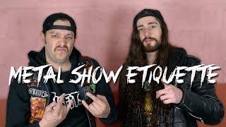 METAL SHOW ETIQUETTE