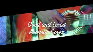 Good and Loved (Acoustic Cover by Jedidiah Martin & Vacoda Edwards)