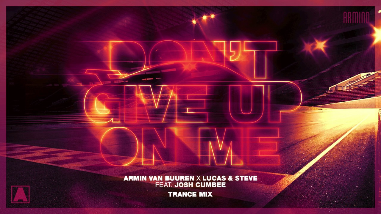 Armin van Buuren x Lucas & Steve feat  Josh Cumbee - Don't Give Up On Me  (Extended Trance Mix)