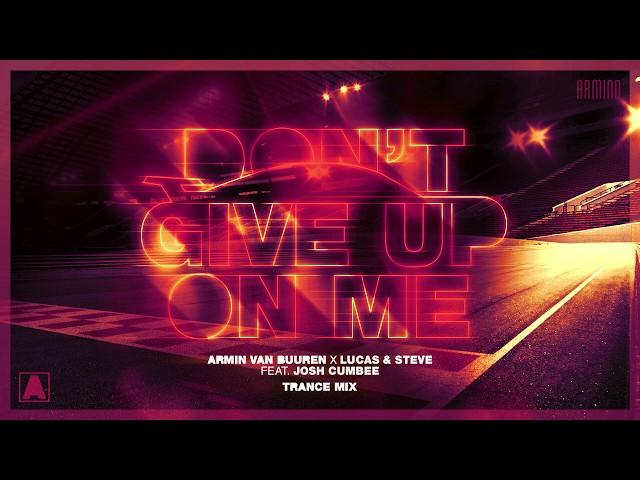 Armin van Buuren x Lucas & Steve feat. Josh Cumbee - Don't Give Up On Me (Extended Trance Mix)