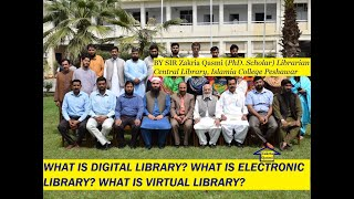 LECTURE ON WHAT IS DIGITAL LIBRARY,ELECTRONIC LIBRARY AND VIRTUAL LIBRARY BY SIR ZAKRIA QASMI
