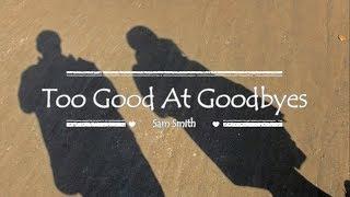 Lirik Lagu Sam Smith - Too Good At Goodbyes (Cover Lyric)