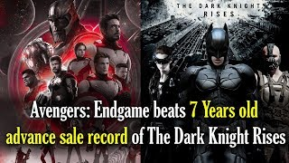Avengers: Endgame beats 7 Year old Advance sale record of The Dark Knight Rises