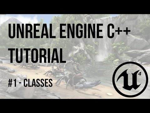 Unreal Engine C++ Tutorial - Episode 1: Classes