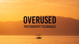 The 5 Most Overused Photography Techniques... in my opinion.