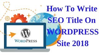 How to write SEO title on Wordpress site 2018
