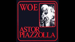 Astor Piazzolla - Woe pass away