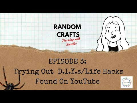 Trying Out D.I.Y.s/Life Hacks Found on YouTube | Random Crafts Thursdays With Sarielle | Episode 3