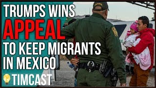 """Trump WINS Appeal Requiring Migrants To """"Remain In Mexico"""""""