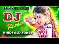 Old hindi DJ song ❤ Non Stop Hindi remix ❤ 90' Hindi DJ Remix Songs ❤ old is Gold DJ