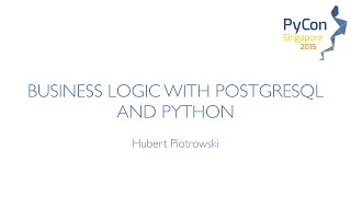 Business logic with PostgreSQL and Python - PyCon SG 2015