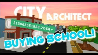 Roblox | City Architect - BUYING THE NEW SCHOOL! IM THE RICHEST MAN!