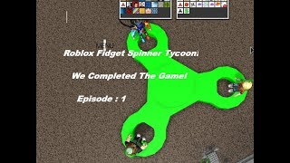 Roblox 3 Player Fidget Spinner Tycoon | We Beat the Game | Episode : 1