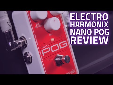 Electro-Harmonix Nano POG Review With Dagan