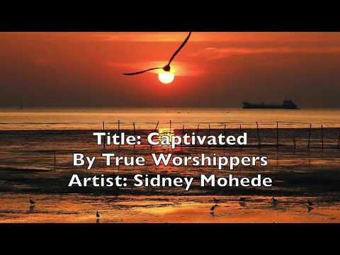 Captivated (lyrics) By True Worshippers