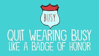 Quit Wearing Busy Like a Badge of Honor