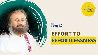 Effort to Effortlessness | Day 13 of the 21 Day Meditation Challenge with Gurudev