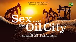 Sex and the Oil City: The dark side of North Dakota's oil boom (RT Documentary)