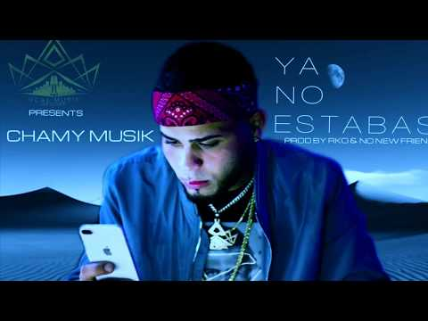 Chamy - Ya No Estabas (Prod. By RKO & No New Friends)