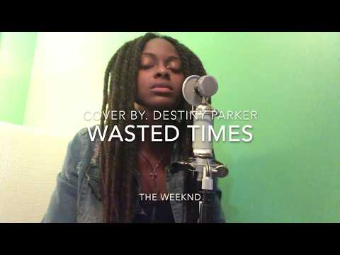 Wasted Times-The Weeknd (Cover by Destiny Parker)