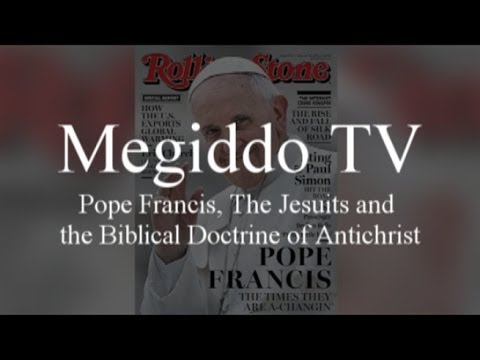 Pope Francis, The Jesuits and the Biblical Doctrine of Antichrist