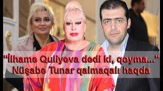 """""""İlhamə Quliyeva Dedi Ki, Qoyma..."""" Nüşabə Tunar Qalmaqalı Haqda"""