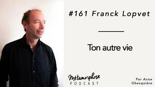 #161 Franck Lopvet : Ton autre vie