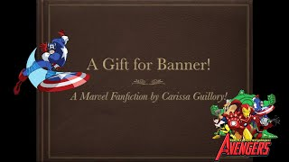 A Gift for Banner! A Marvel Fanfiction! (2019)