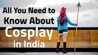 All You Need to Know About Cosplay in India