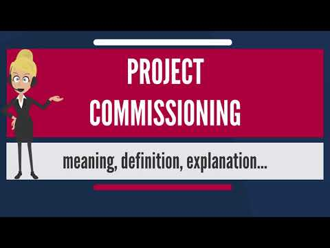 What Is PROJECT COMMISSIONING? What Does PROJECT COMMISSIONING Mean?