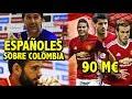 Así hablan los españoles de la Selección Colombia || Madrid lo VENDERÁ por 90M al MANCHESTER UNITED