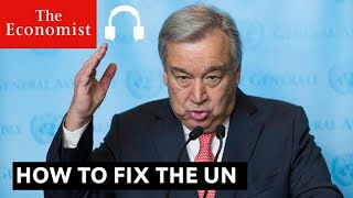 How to fix the United Nations | The Economist Podcasts