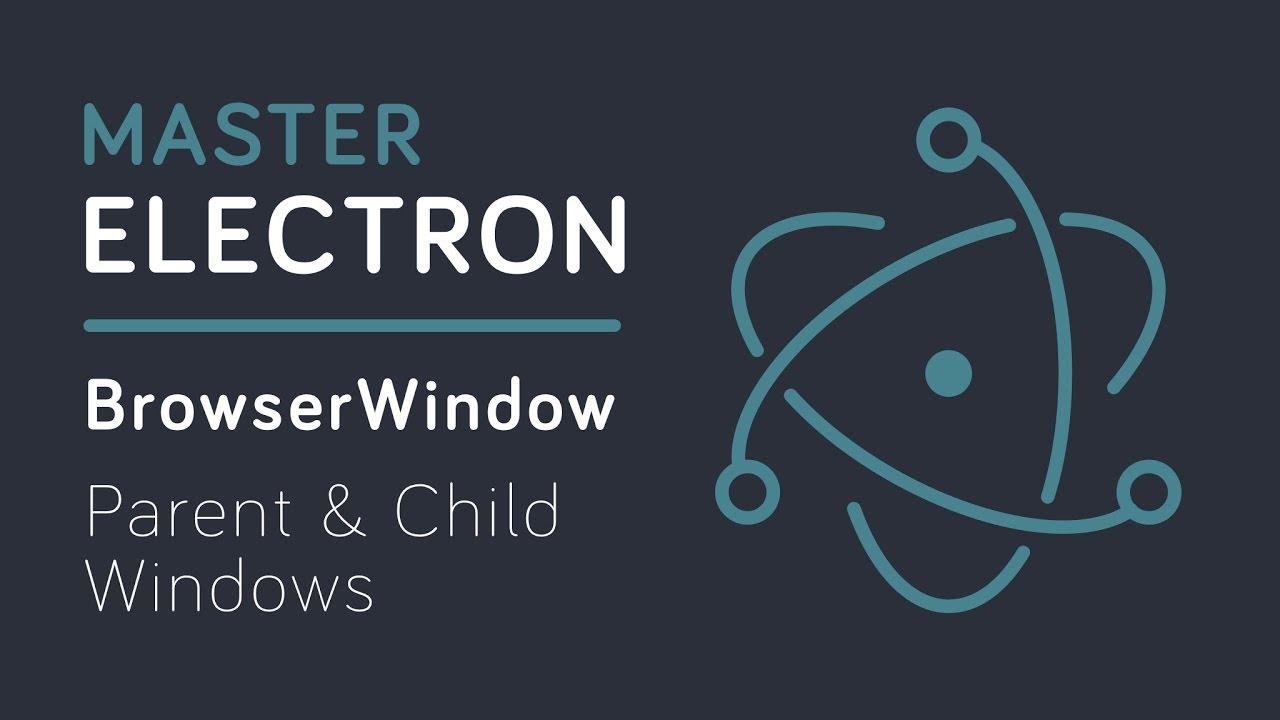 Master Electron: BrowserWindow - Parent & Child Windows