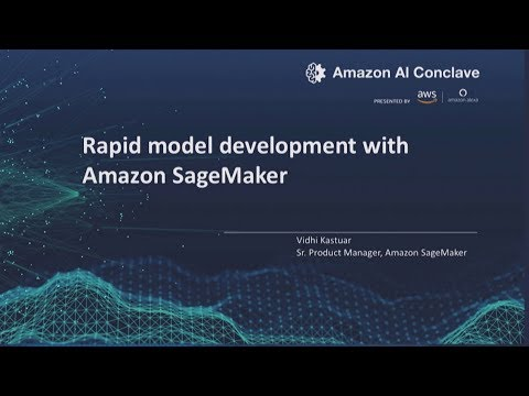 Amazon AI Conclave 2019 - Amazon SageMaker: Rapid Model Development