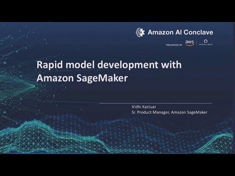 Amazon AI Conclave 2019 - Amazon SageMaker: Rapid Model Development