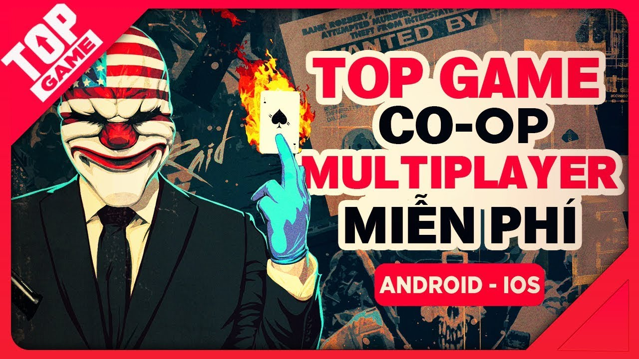 [Topgame] Top game mobile Co-Op, Multiplayer miễn phí mới chơi cùng bạn bè 2018