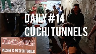 Daily#14 Cu Chi Tunnels, Going to Cambodia.