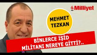 Mehmet TEZKAN - BİNLERCE IŞİD MİLİTANI NEREYE GİTTİ? Milliyet Gazetesi_sesli köşe yazısı