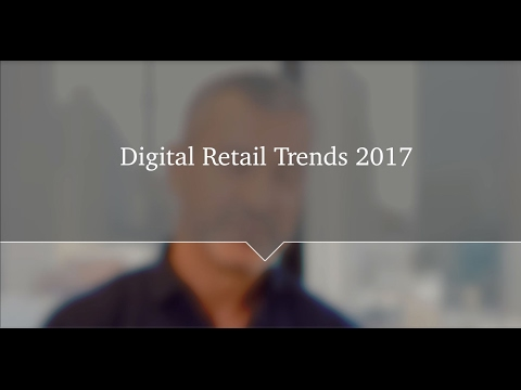 Retail Trends 2017: What is digital's impact on the retail sector?
